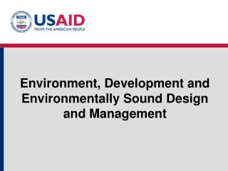 Environment, Development and Environmentally Sound Design and Management