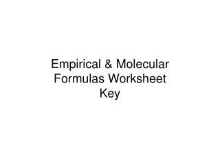 Empirical & Molecular  Formulas Worksheet Key