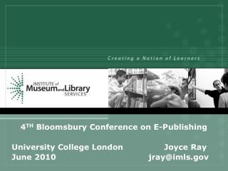 4 TH  Bloomsbury Conference on E-Publishing University College London       Joyce Ray