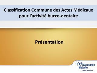 Classification Commune des  Actes Médicaux  pour l'activité bucco-dentaire