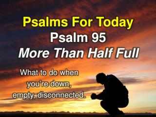Psalms  For  Today Psalm  95 More Than Half Full