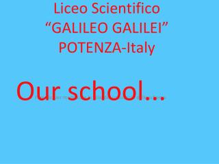 "Liceo Scientifico  ""GALILEO GALILEI"" POTENZA-Italy"