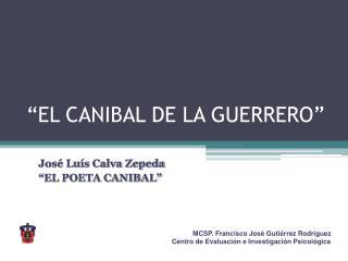 """""""EL CANIBAL DE LA GUERRERO"""""""