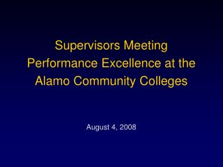 Supervisors Meeting Performance Excellence at the Alamo Community Colleges August 4, 2008