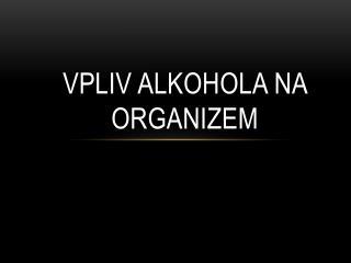 VPLIV ALKOHOLA NA ORGANIZEM