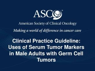 Clinical Practice Guideline: Uses of Serum Tumor Markers in Male Adults with Germ Cell Tumors