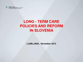 LONG - TERM CARE  POLICIES AND REFORM IN SLOVENIA