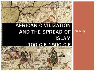 African Civilization and the Spread of Islam 100 C.E-1500 C.E
