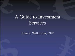 A Guide to Investment Services John S. Wilkinson, CFP