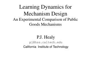 Learning Dynamics for Mechanism Design An Experimental Comparison of Public Goods Mechanisms
