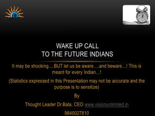 Wake up call  to the future Indians