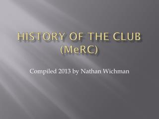 History of the Club ( M e RC )