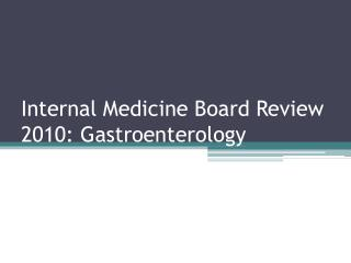 Internal Medicine Board Review 2010: Gastroenterology
