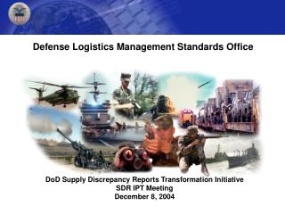 DoD Supply Discrepancy Reports Transformation Initiative SDR IPT Meeting   December 8, 2004