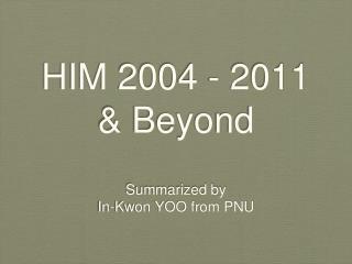 HIM 2004 -  2011  & Beyond