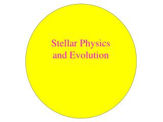 Stellar Physics  and Evolution