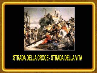 STRADA DELLA CROCE - STRADA DELLA VITA