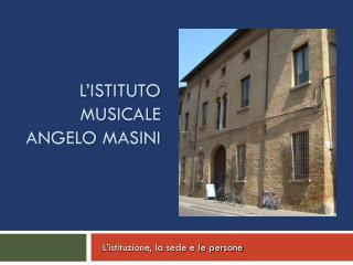 L'istituto musicale Angelo  masini