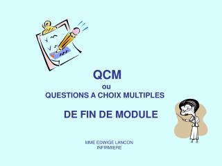 QCM        ou   QUESTIONS A CHOIX MULTIPLES DE FIN DE MODULE