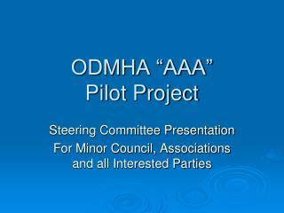 "ODMHA ""AAA"" Pilot Project"