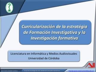 Curricularización  de la  estratégia  de Formación Investigativa y la Investigación formativa