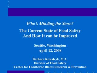 Who's Minding the Store? The Current State of Food Safety And How It can be Improved