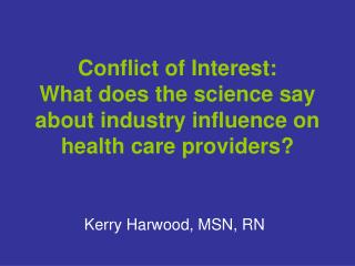 Conflict of Interest: What does the science say about industry influence on health care providers?