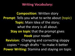 Writing Vocabulary: Composition : Written story Prompt : Tells you what to write about  (topic)
