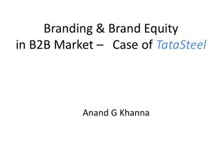 Branding & Brand Equity  in B2B Market –   Case of  TataSteel