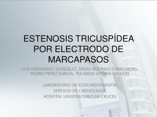 ESTENOSIS TRICUSP�DEA POR ELECTRODO DE MARCAPASOS