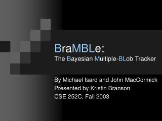 B ra MBL e:  The  B ayesian  M ultiple- BL ob Tracker