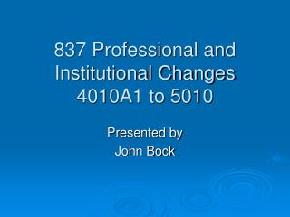 837 Professional and  Institutional Changes 4010A1 to 5010