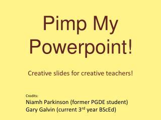 Pimp  My  Powerpoint !