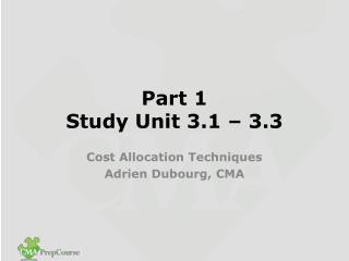 Part 1  Study Unit 3.1 – 3.3