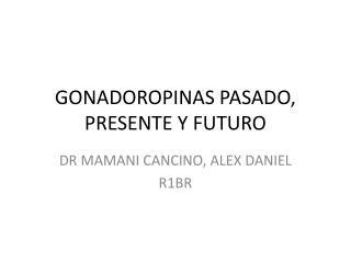 GONADOROPINAS PASADO, PRESENTE Y FUTURO