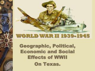Geographic, Political, Economic and Social Effects of WWII On Texas.