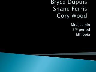 Bryce Dupuis Shane Ferris Cory Wood