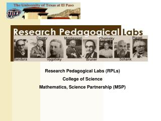 Research Pedagogical Labs (RPLs) College of Science Mathematics, Science Partnership (MSP)