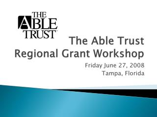 The Able Trust  Regional Grant Workshop