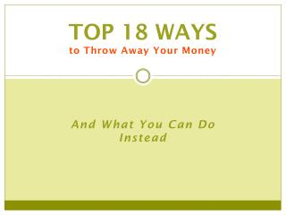 Top 18 Ways  to Throw Away Your Money