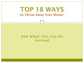 Top 18 Ways  to Throw Away Your Money