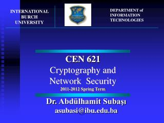 CEN  621 Cryptography and Network   Security 201 1 -201 2 Spring Term