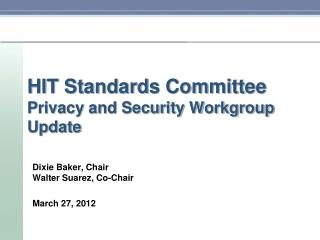 HIT Standards Committee Privacy and Security Workgroup Update