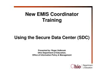 New EMIS Coordinator  Training  Using the Secure Data Center (SDC)  Presented by: Roger Holbrook