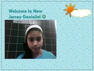 Welcome to New Jersey Danielle!  