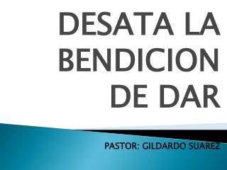 DESATA LA BENDICION  DE DAR PASTOR: GILDARDO SUAREZ