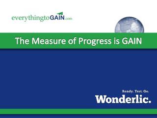 The Measure of Progress is GAIN