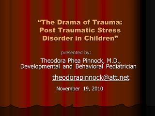"""The Drama of Trauma: Post Traumatic Stress Disorder in Children"""