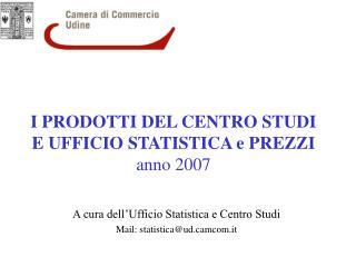 I PRODOTTI DEL CENTRO STUDI E UFFICIO STATISTICA e PREZZI anno 2007