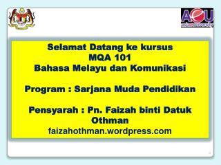 Selamat Datang ke kursus MQA  101  Bahasa Melayu dan Komunikasi Program :  Sarjana Muda Pendidikan